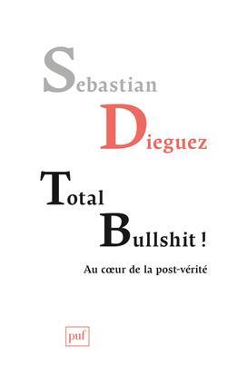 TOTAL BULLSHIT AUX SOURCES DE LA POST-VERITE