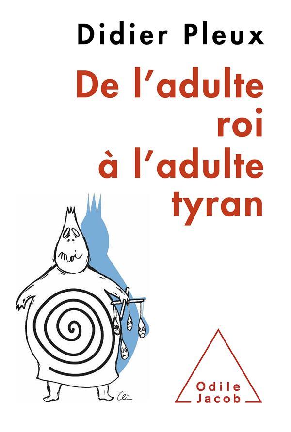 De L'Adulte Roi A L'Adulte Tyran