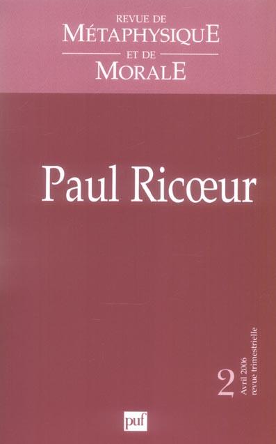 REVUE DE METAPHYSIQUE ET DE MORALE 2/2006 : PAUL RICOEUR