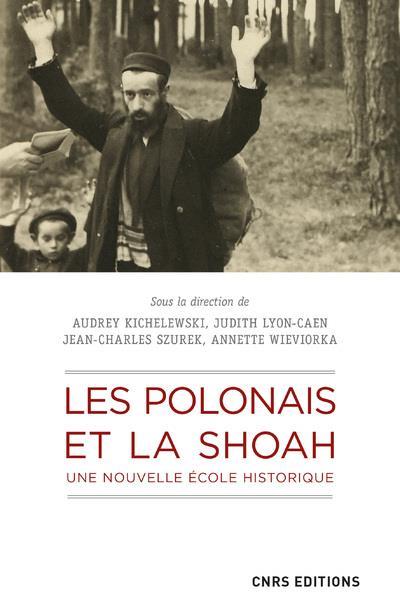 LES POLONAIS ET LA SHOAH : UNE NOUVELLE ECOLE HISTORIQUE
