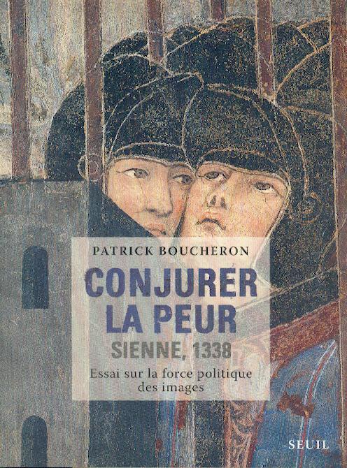CONJURER LA PEUR, SIENNE 1338, ESSAI SUR LA FORCE POLITIQUE DES IMAGES